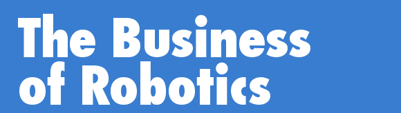The Business of Robotics